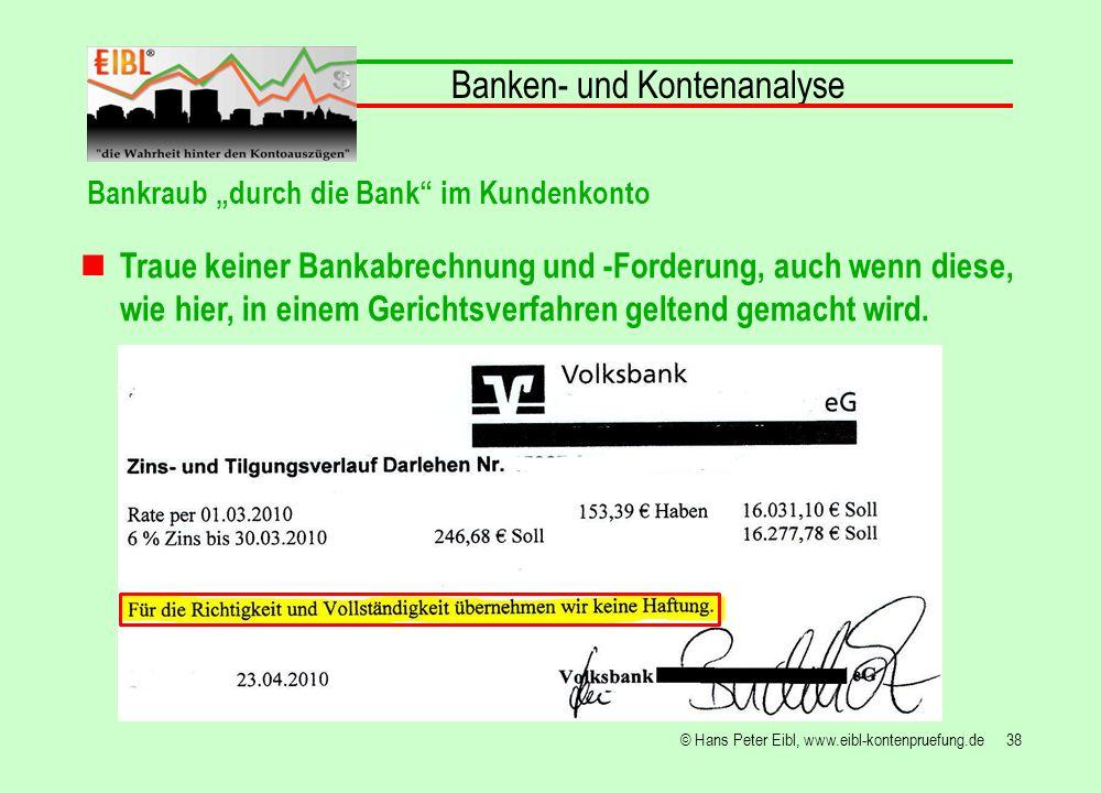 38© Hans Peter Eibl, www.eibl-kontenpruefung.de Traue keiner Bankabrechnung und -Forderung, auch wenn diese, wie hier, in einem Gerichtsverfahren gelt