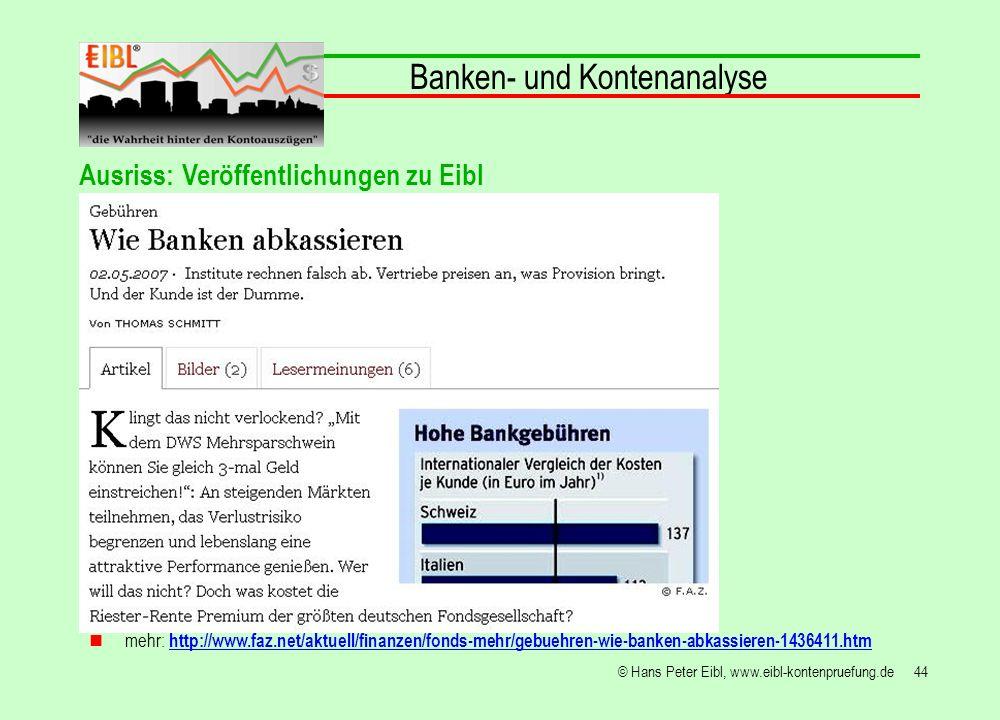 44© Hans Peter Eibl, www.eibl-kontenpruefung.de Banken- und Kontenanalyse mehr: http://www.faz.net/aktuell/finanzen/fonds-mehr/gebuehren-wie-banken-ab