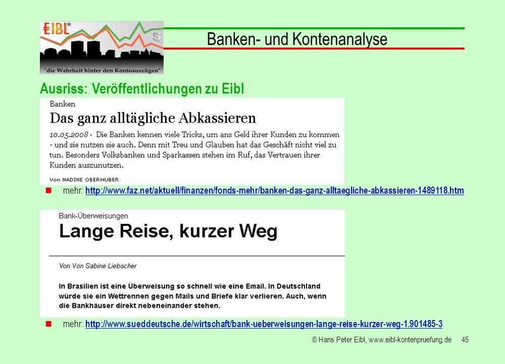 45© Hans Peter Eibl, www.eibl-kontenpruefung.de Banken- und Kontenanalyse mehr: http://www.faz.net/aktuell/finanzen/fonds-mehr/banken-das-ganz-alltaeg