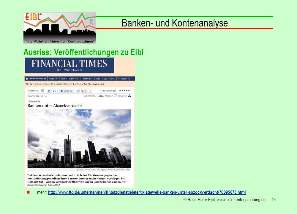46© Hans Peter Eibl, www.eibl-kontenpruefung.de Banken- und Kontenanalyse mehr: http://www.ftd.de/unternehmen/finanzdienstleister/:klagewelle-banken-u