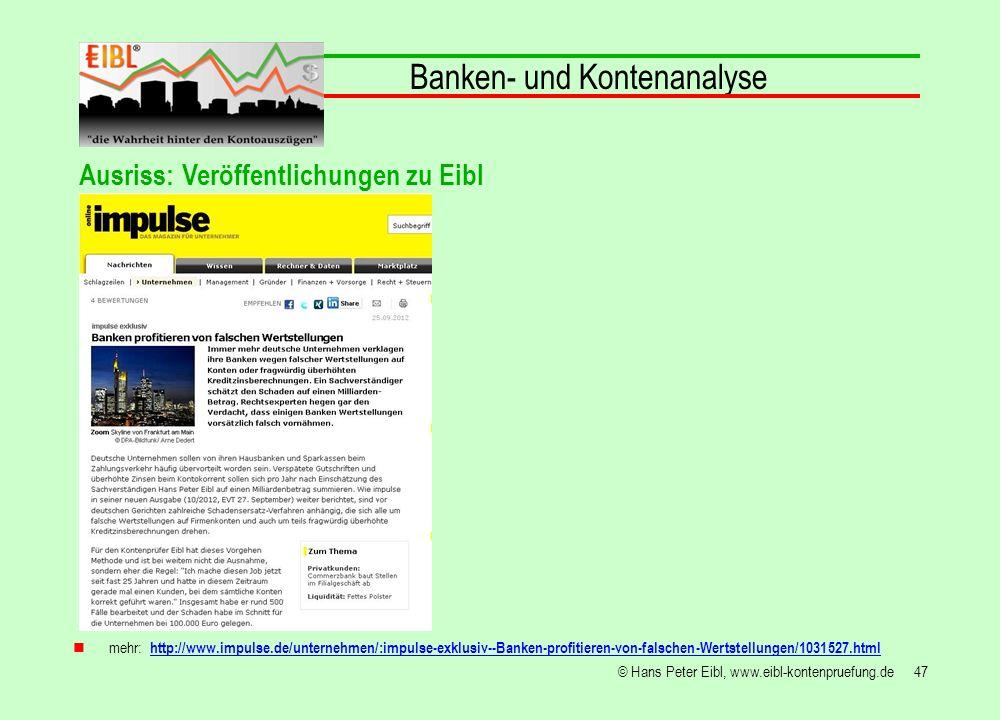 47© Hans Peter Eibl, www.eibl-kontenpruefung.de Banken- und Kontenanalyse mehr: http://www.impulse.de/unternehmen/:impulse-exklusiv--Banken-profitiere