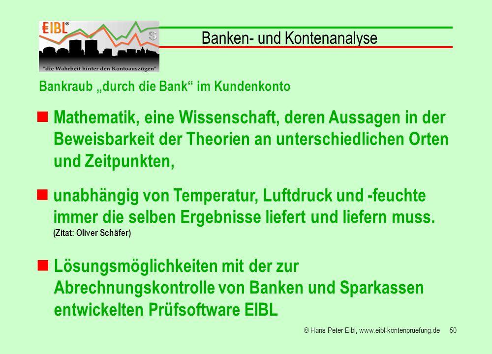 50© Hans Peter Eibl, www.eibl-kontenpruefung.de Mathematik, eine Wissenschaft, deren Aussagen in der Beweisbarkeit der Theorien an unterschiedlichen O