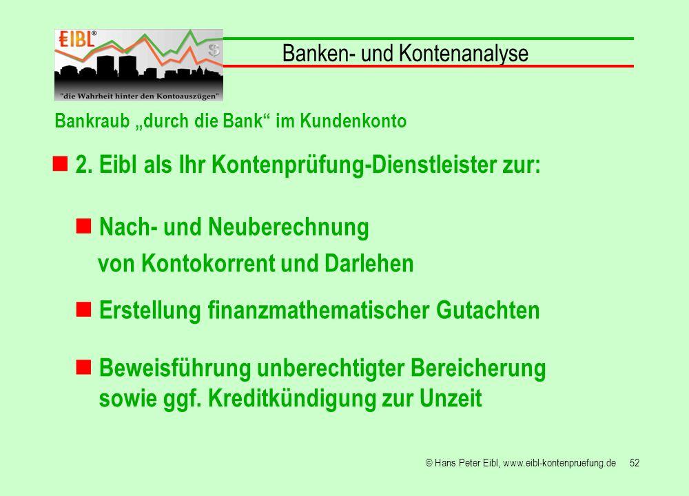 52© Hans Peter Eibl, www.eibl-kontenpruefung.de 2. Eibl als Ihr Kontenprüfung-Dienstleister zur: Banken- und Kontenanalyse Bankraub durch die Bank im