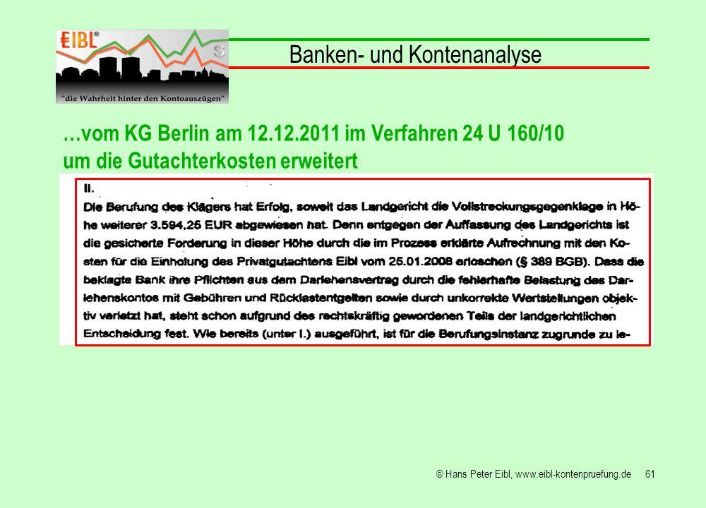 61© Hans Peter Eibl, www.eibl-kontenpruefung.de Banken- und Kontenanalyse …vom KG Berlin am 12.12.2011 im Verfahren 24 U 160/10 um die Gutachterkosten