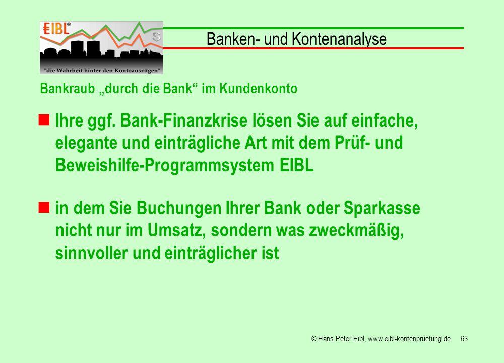 63© Hans Peter Eibl, www.eibl-kontenpruefung.de Ihre ggf. Bank-Finanzkrise lösen Sie auf einfache, elegante und einträgliche Art mit dem Prüf- und Bew