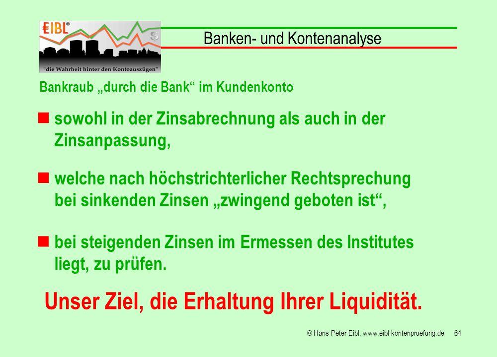 64© Hans Peter Eibl, www.eibl-kontenpruefung.de sowohl in der Zinsabrechnung als auch in der Zinsanpassung, Banken- und Kontenanalyse Bankraub durch d