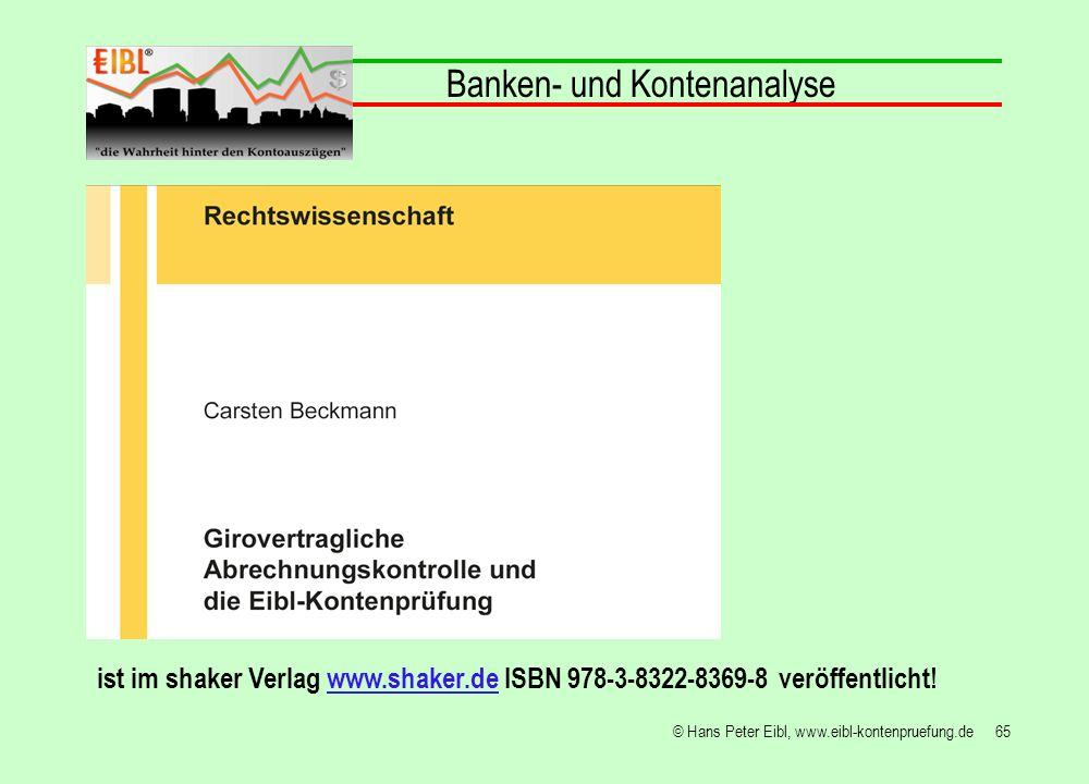 65© Hans Peter Eibl, www.eibl-kontenpruefung.de Banken- und Kontenanalyse ist im shaker Verlag www.shaker.de ISBN 978-3-8322-8369-8 veröffentlicht!