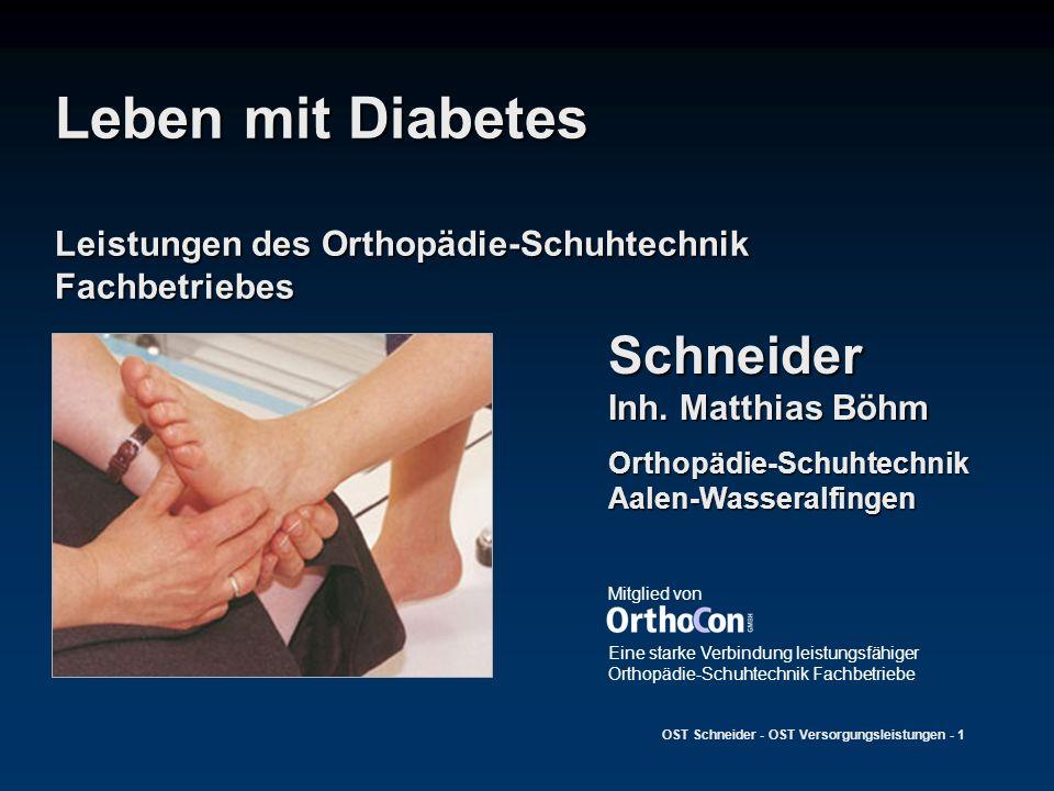 OST Schneider - OST Versorgungsleistungen - 1 Leben mit Diabetes Leistungen des Orthopädie-Schuhtechnik Fachbetriebes Mitglied von Eine starke Verbind