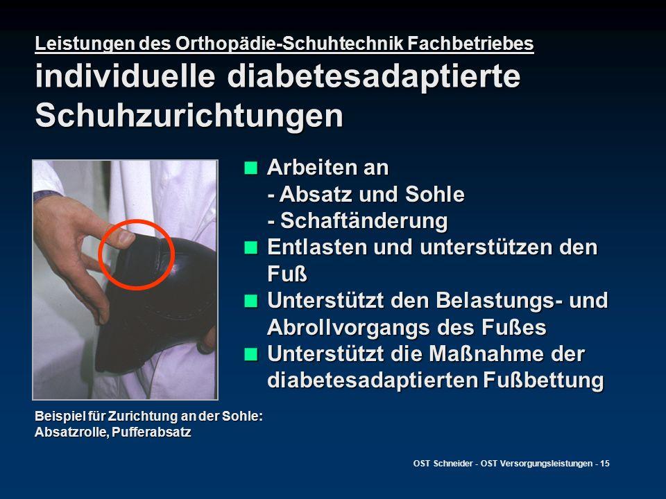 OST Schneider - OST Versorgungsleistungen - 15 Leistungen des Orthopädie-Schuhtechnik Fachbetriebes individuelle diabetesadaptierte Schuhzurichtungen