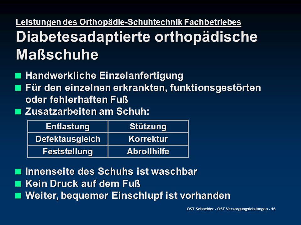 OST Schneider - OST Versorgungsleistungen - 16 Leistungen des Orthopädie-Schuhtechnik Fachbetriebes Diabetesadaptierte orthopädische Maßschuhe Handwer