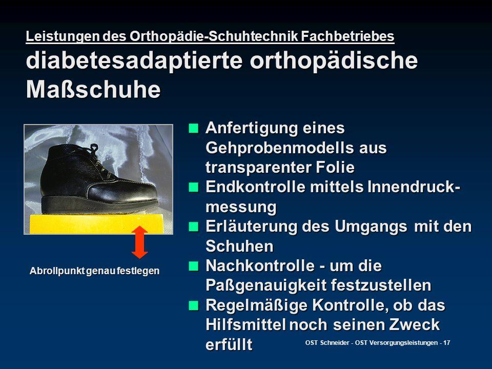 OST Schneider - OST Versorgungsleistungen - 17 Leistungen des Orthopädie-Schuhtechnik Fachbetriebes diabetesadaptierte orthopädische Maßschuhe Anferti