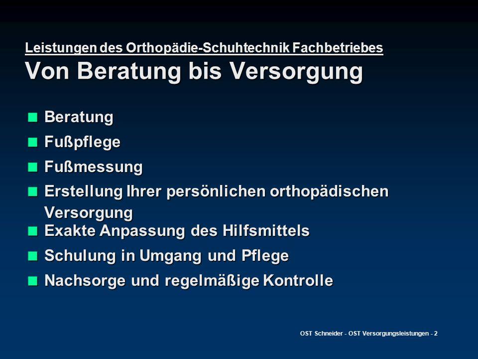 OST Schneider - OST Versorgungsleistungen - 2 Leistungen des Orthopädie-Schuhtechnik Fachbetriebes Von Beratung bis Versorgung Beratung Beratung Fußpf