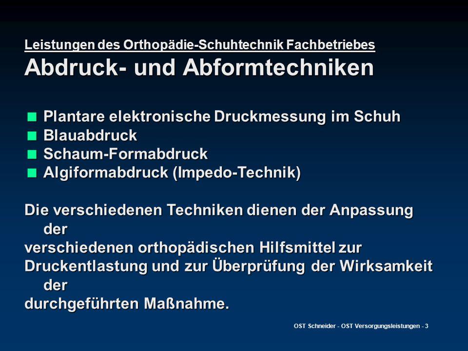 OST Schneider - OST Versorgungsleistungen - 3 Leistungen des Orthopädie-Schuhtechnik Fachbetriebes Abdruck- und Abformtechniken Plantare elektronische