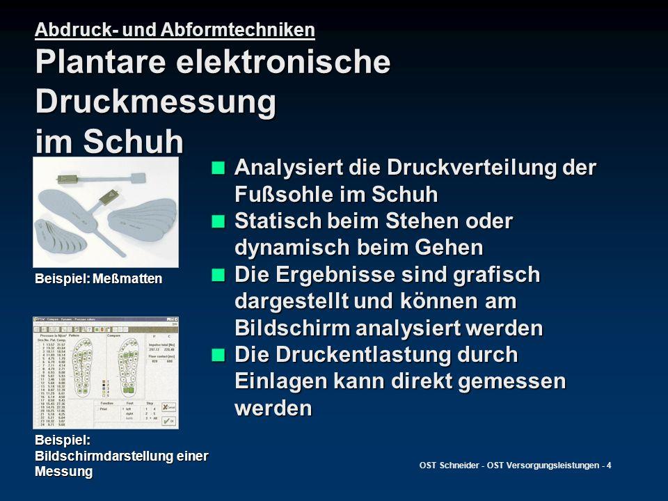 OST Schneider - OST Versorgungsleistungen - 4 Abdruck- und Abformtechniken Plantare elektronische Druckmessung im Schuh Analysiert die Druckverteilung