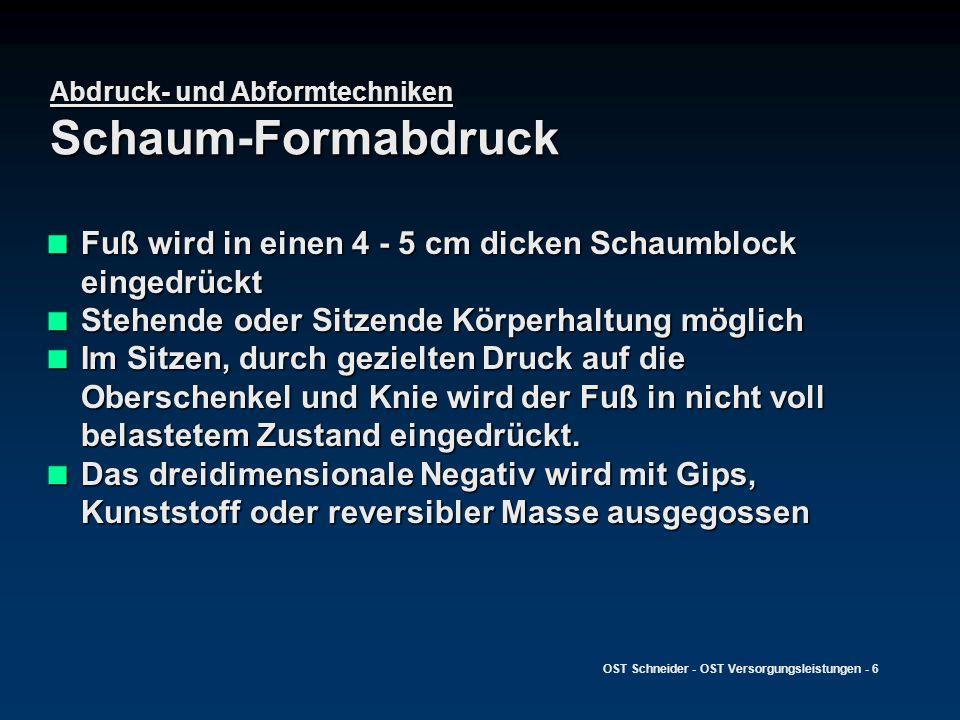 OST Schneider - OST Versorgungsleistungen - 6 Abdruck- und Abformtechniken Schaum-Formabdruck Fuß wird in einen 4 - 5 cm dicken Schaumblock eingedrück