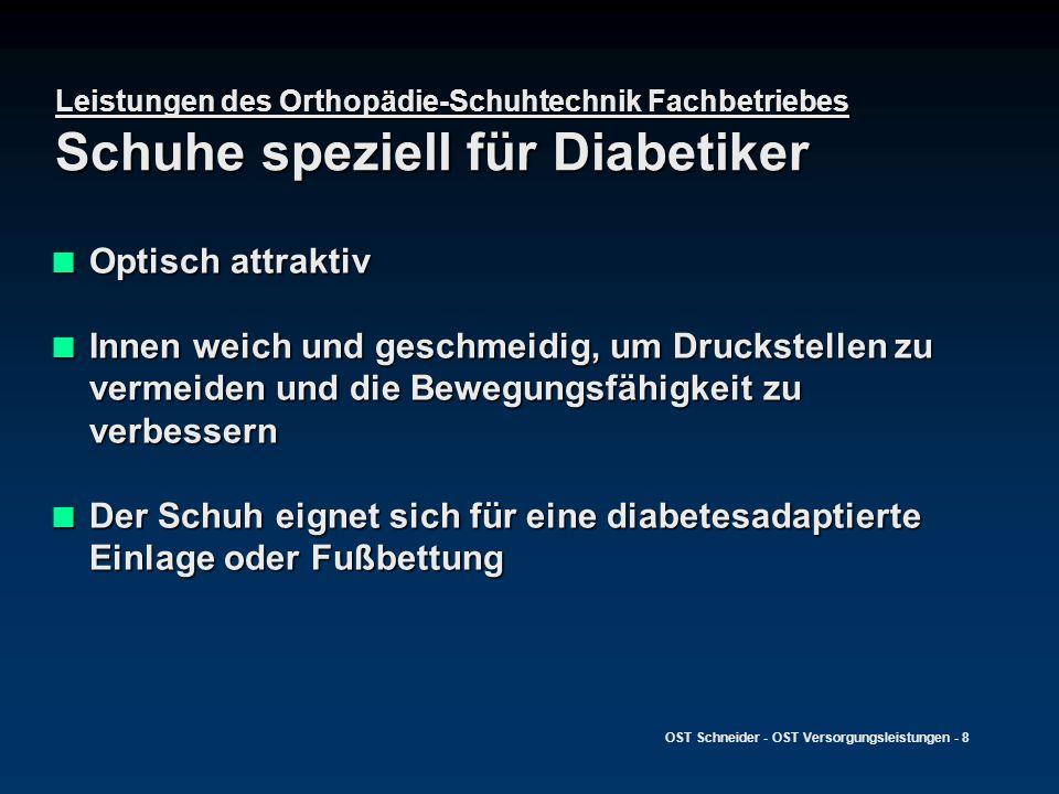 OST Schneider - OST Versorgungsleistungen - 8 Leistungen des Orthopädie-Schuhtechnik Fachbetriebes Schuhe speziell für Diabetiker Optisch attraktiv Op