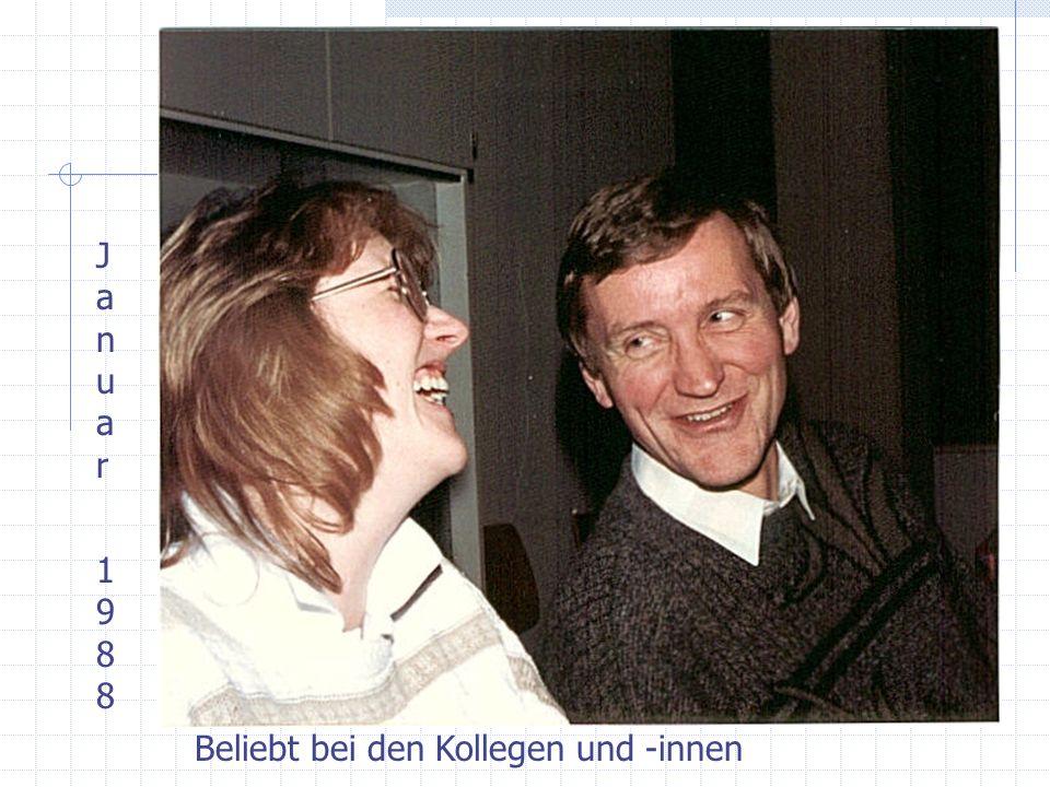 Januar 1988Januar 1988 Beliebt bei den Kollegen und -innen