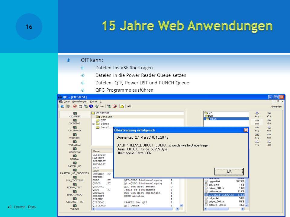 QIT kann: Dateien ins VSE übertragen Dateien in die Power Reader Queue setzen Dateien, QTF, Power LIST und PUNCH Queue QPG Programme ausführen 40.