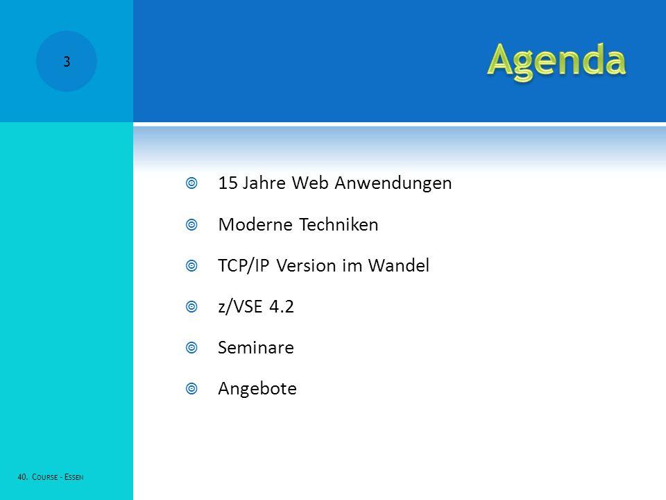15 Jahre Web Anwendungen Moderne Techniken TCP/IP Version im Wandel z/VSE 4.2 Seminare Angebote 40.