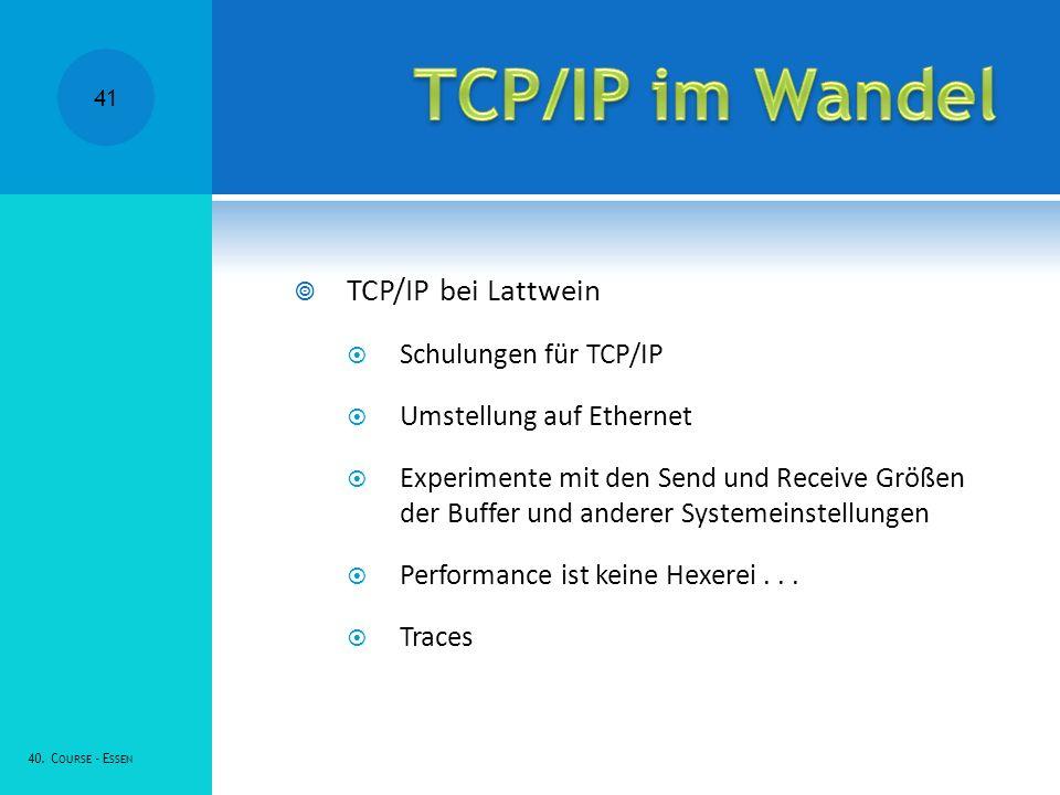 TCP/IP bei Lattwein Schulungen für TCP/IP Umstellung auf Ethernet Experimente mit den Send und Receive Größen der Buffer und anderer Systemeinstellungen Performance ist keine Hexerei...