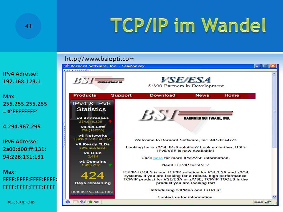 40. C OURSE - E SSEN 43 IPv4 Adresse: 192.168.123.1 Max: 255.255.255.255 = XFFFFFFFF 4.294.967.295 IPv6 Adresse: 2a00:d00:ff:131: 94:228:131:131 Max: