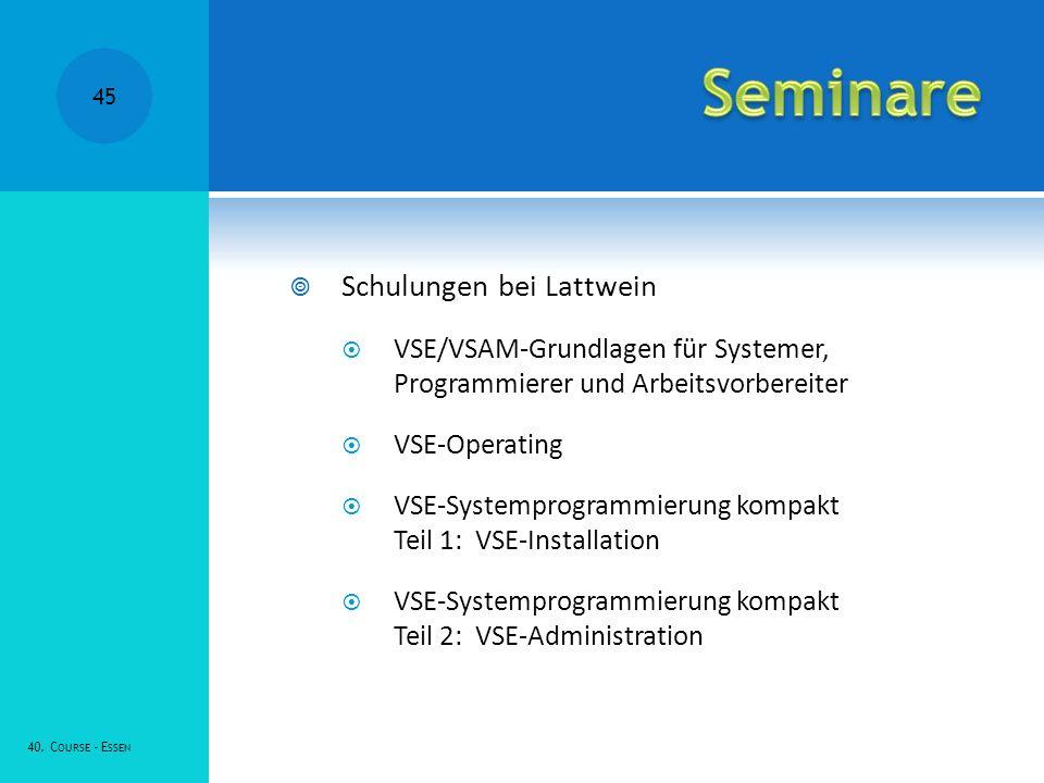 Schulungen bei Lattwein VSE/VSAM-Grundlagen für Systemer, Programmierer und Arbeitsvorbereiter VSE-Operating VSE-Systemprogrammierung kompakt Teil 1: VSE-Installation VSE-Systemprogrammierung kompakt Teil 2: VSE-Administration 40.