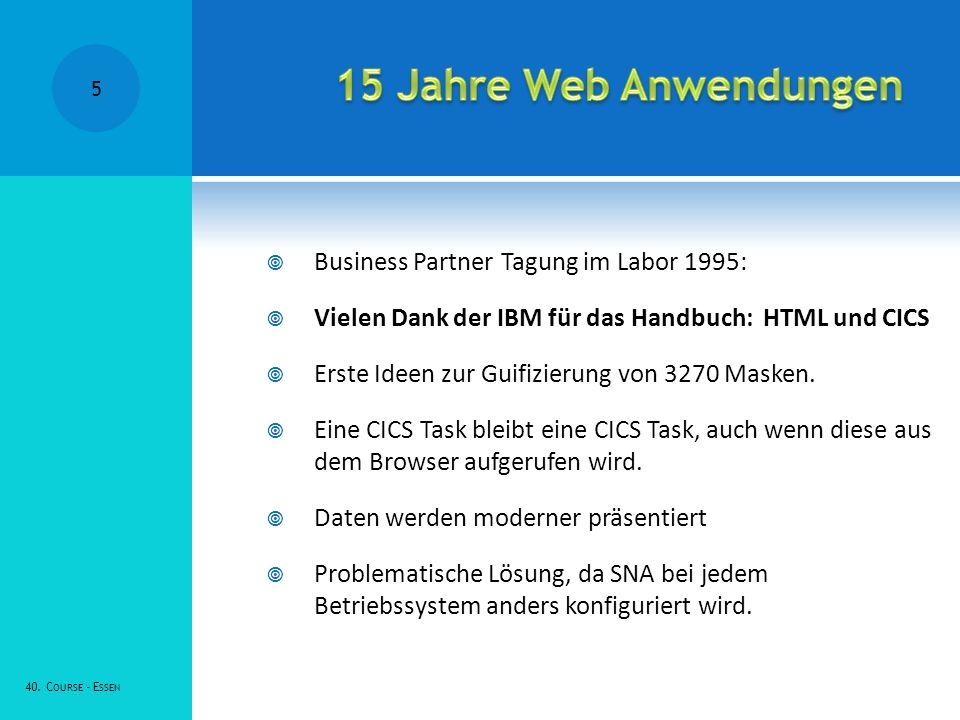 Business Partner Tagung im Labor 1995: Vielen Dank der IBM für das Handbuch: HTML und CICS Erste Ideen zur Guifizierung von 3270 Masken.