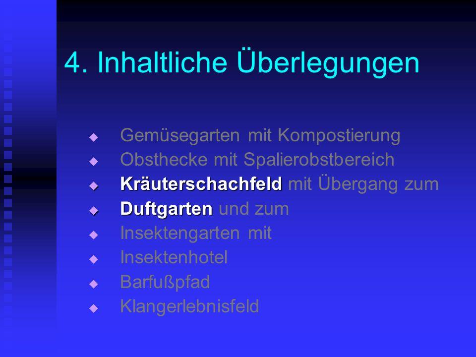 4. Inhaltliche Überlegungen Gemüsegarten mit Kompostierung Obsthecke mit Spalierobstbereich Kräuterschachfeld Kräuterschachfeld mit Übergang zum Duftg