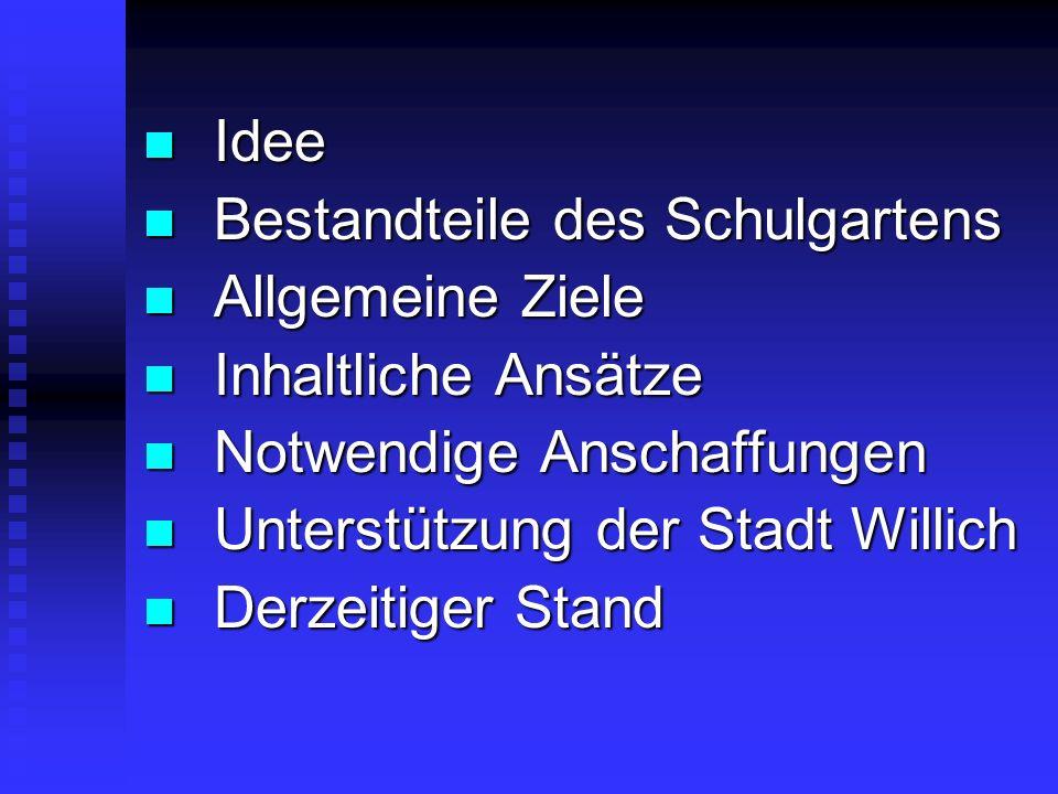 Idee Idee Bestandteile des Schulgartens Bestandteile des Schulgartens Allgemeine Ziele Allgemeine Ziele Inhaltliche Ansätze Inhaltliche Ansätze Notwen