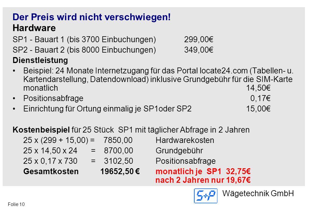 Folie 10 Wägetechnik GmbH Der Preis wird nicht verschwiegen! Hardware SP1 - Bauart 1 (bis 3700 Einbuchungen)299,00 SP2 - Bauart 2 (bis 8000 Einbuchung