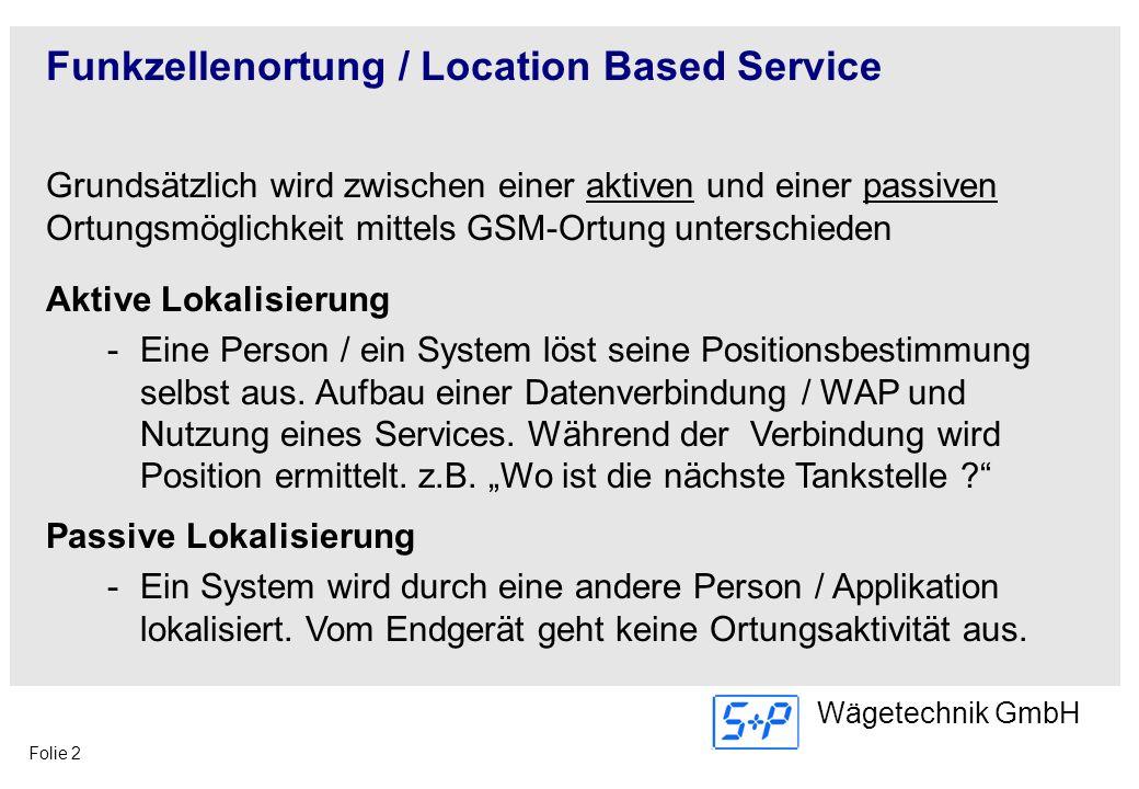 Folie 2 Wägetechnik GmbH Funkzellenortung / Location Based Service Grundsätzlich wird zwischen einer aktiven und einer passiven Ortungsmöglichkeit mit