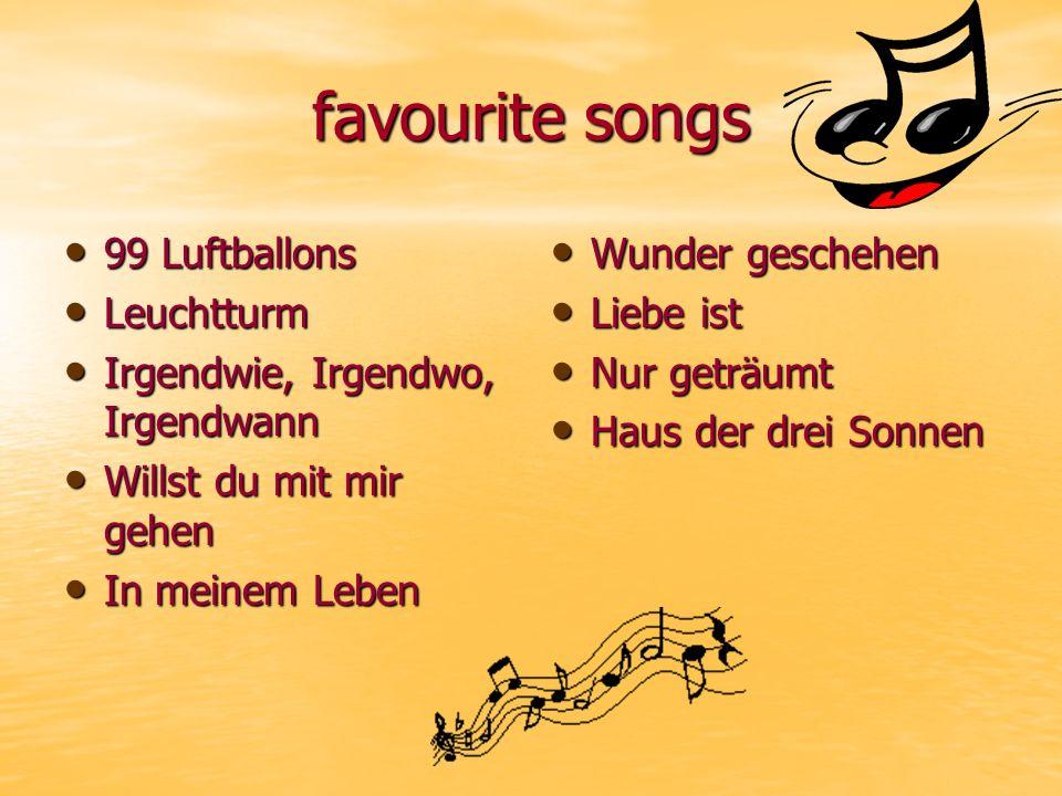 favourite songs 99 Luftballons 99 Luftballons Leuchtturm Leuchtturm Irgendwie, Irgendwo, Irgendwann Irgendwie, Irgendwo, Irgendwann Willst du mit mir