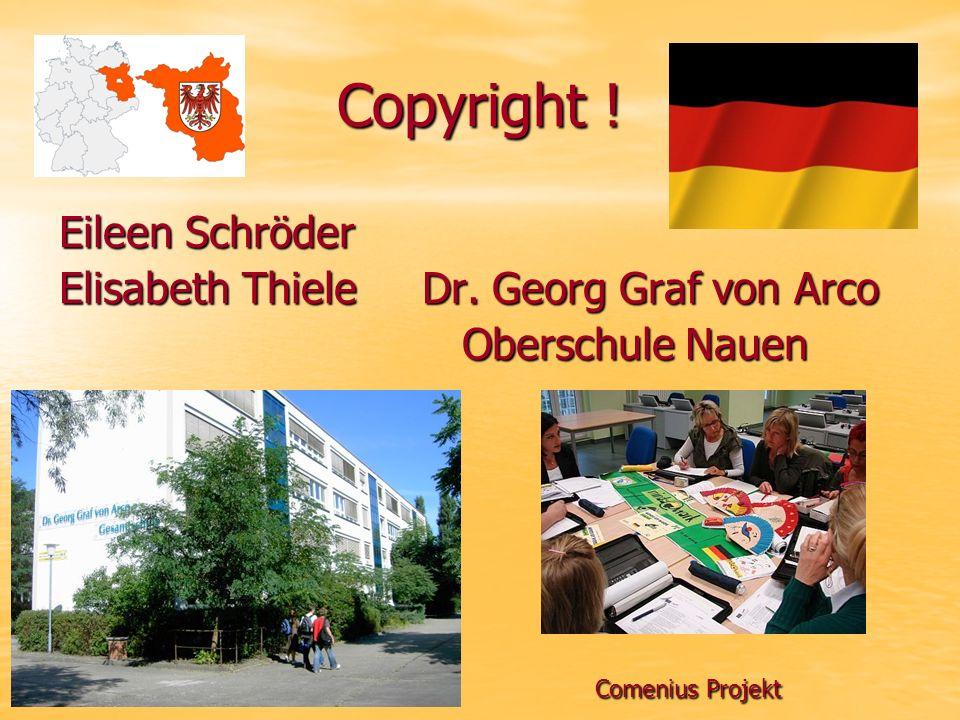 Copyright ! Eileen Schröder Elisabeth Thiele Dr. Georg Graf von Arco Oberschule Nauen Oberschule Nauen Comenius Projekt Comenius Projekt