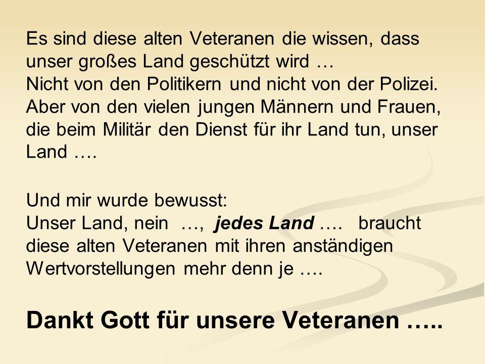 Es sind diese alten Veteranen die wissen, dass unser großes Land geschützt wird … Nicht von den Politikern und nicht von der Polizei. Aber von den vie