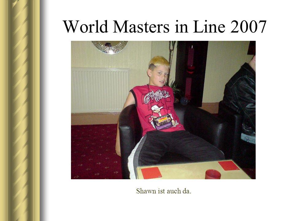 World Masters in Line 2007 Shawn ist auch da.