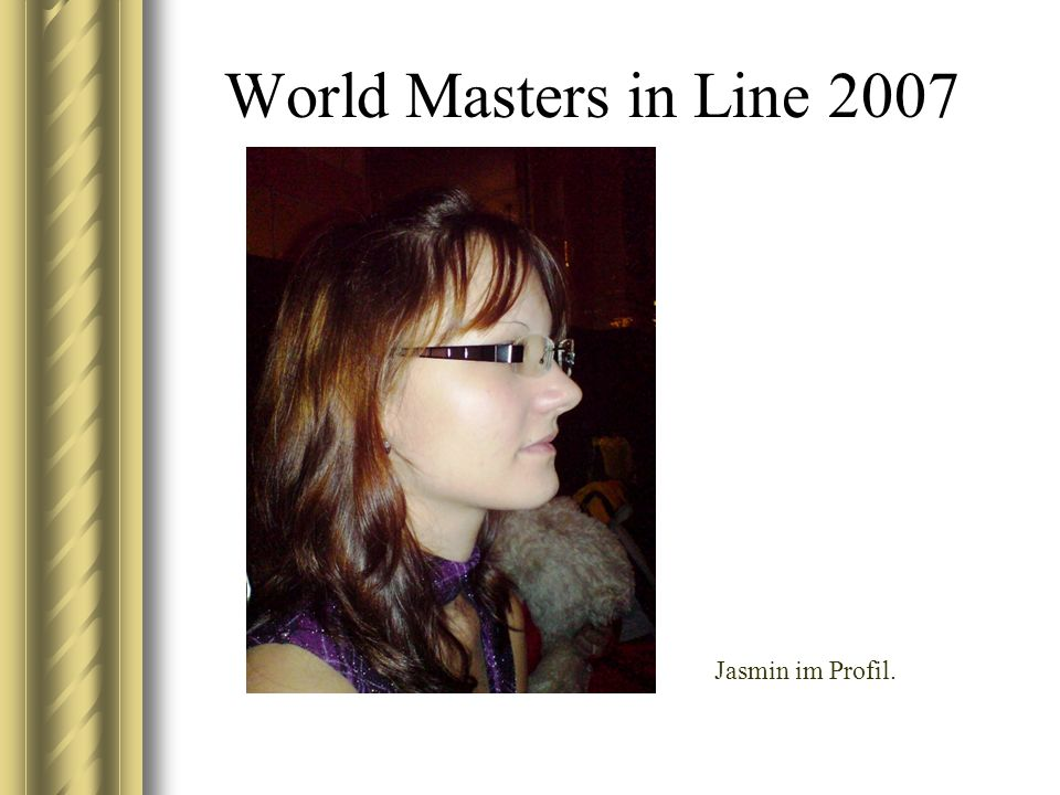 World Masters in Line 2007 Jasmin im Profil.