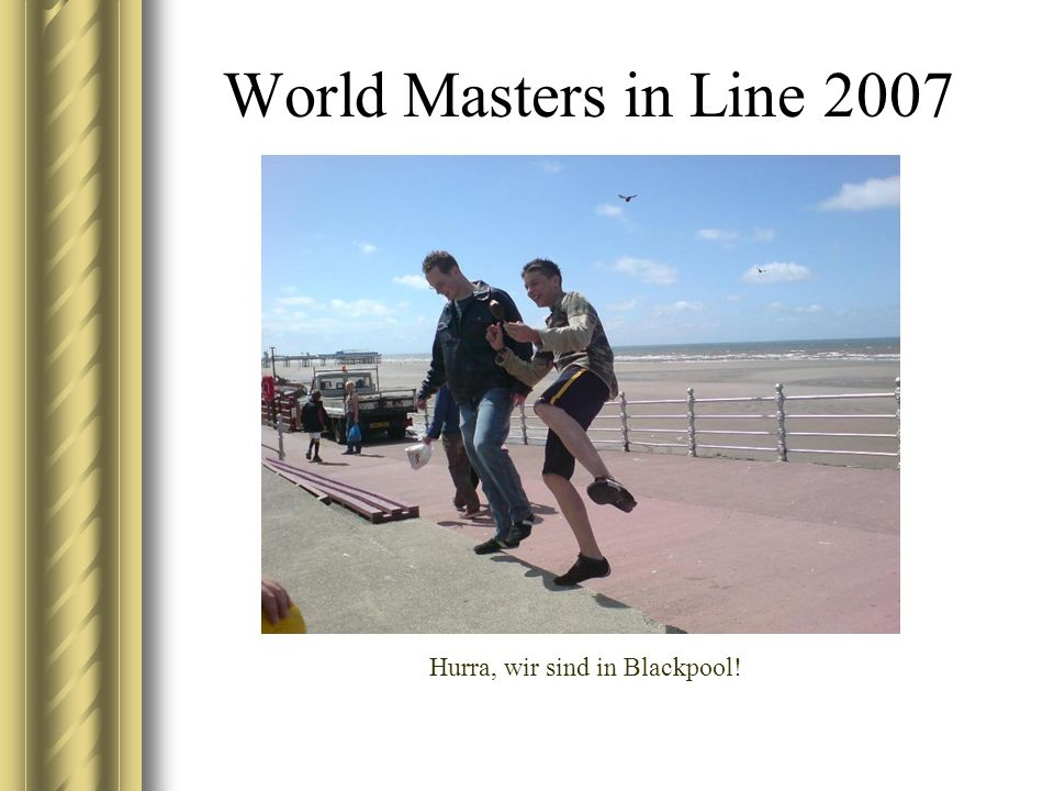 World Masters in Line 2007 Hurra, wir sind in Blackpool!