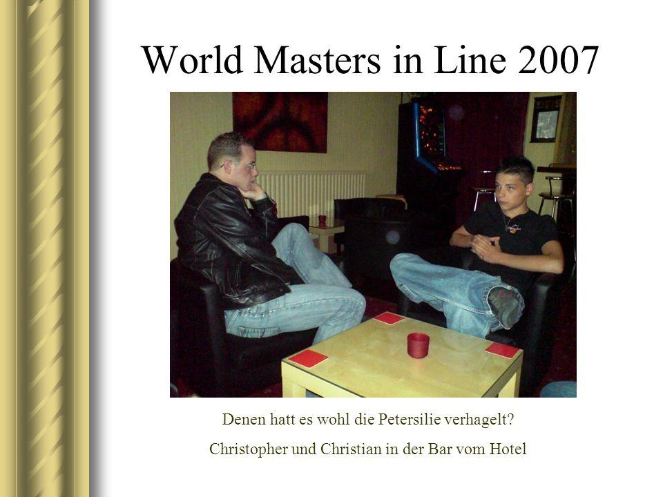 World Masters in Line 2007 Denen hatt es wohl die Petersilie verhagelt? Christopher und Christian in der Bar vom Hotel