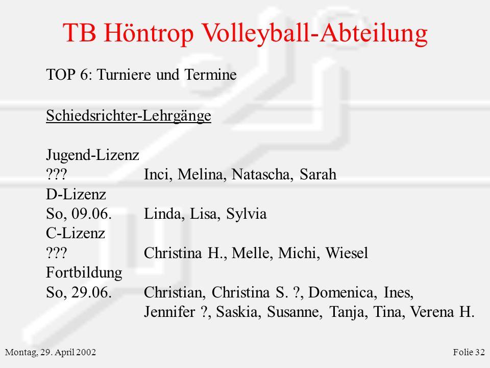 TB Höntrop Volleyball-Abteilung Montag, 29. April 2002Folie 32 TOP 6: Turniere und Termine Schiedsrichter-Lehrgänge Jugend-Lizenz ???Inci, Melina, Nat