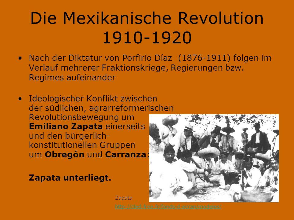 Die Mexikanische Revolution 1910-1920 Nach der Diktatur von Porfirio Díaz (1876-1911) folgen im Verlauf mehrerer Fraktionskriege, Regierungen bzw. Reg