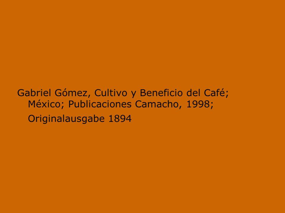 Gabriel Gómez, Cultivo y Beneficio del Café; México; Publicaciones Camacho, 1998; Originalausgabe 1894