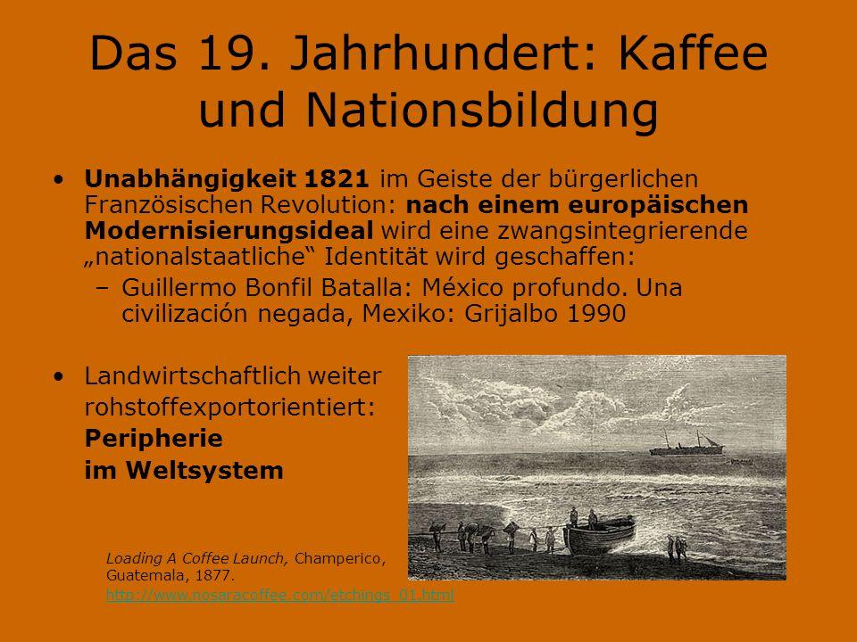 Das 19. Jahrhundert: Kaffee und Nationsbildung Unabhängigkeit 1821 im Geiste der bürgerlichen Französischen Revolution: nach einem europäischen Modern