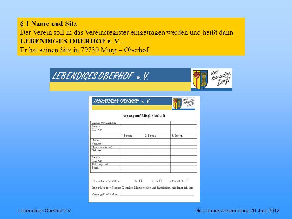 Lebendiges Oberhof e.V. Gründungsversammlung 26. Juni 2012 LEBENDIGES OBERHOF e.V. § 1 Name und Sitz Der Verein soll in das Vereinsregister eingetrage