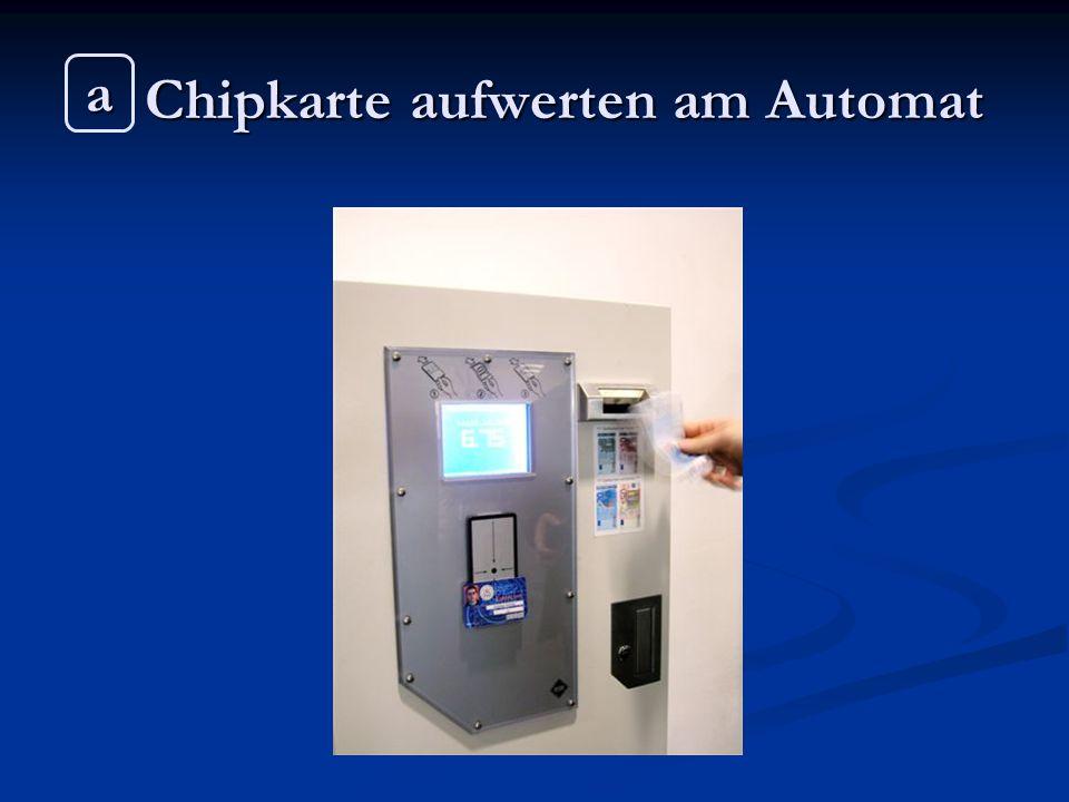 Chipkarte aufwerten am Automat Chipkarte aufwerten am Automat a