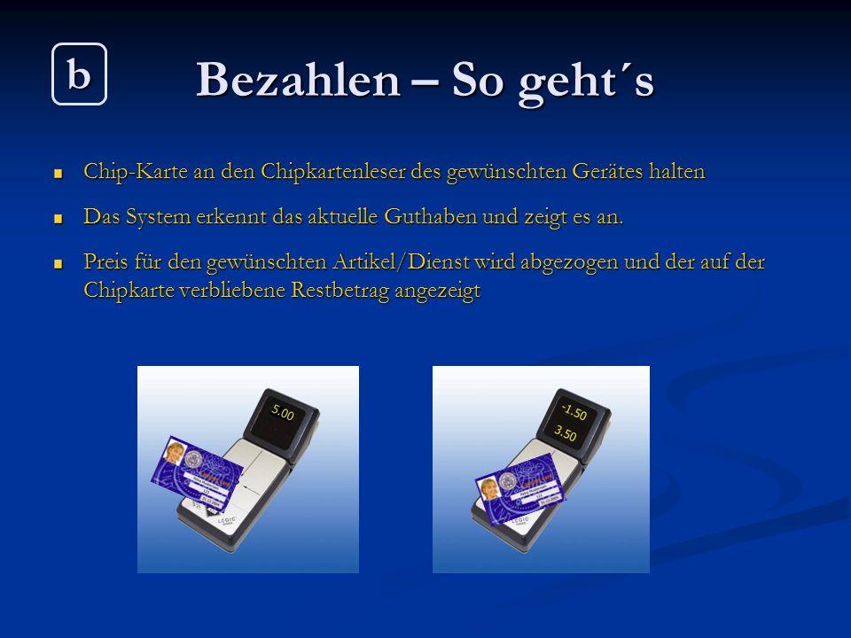 Bezahlen – So geht´s Chip-Karte an den Chipkartenleser des gewünschten Gerätes halten Das System erkennt das aktuelle Guthaben und zeigt es an. Preis