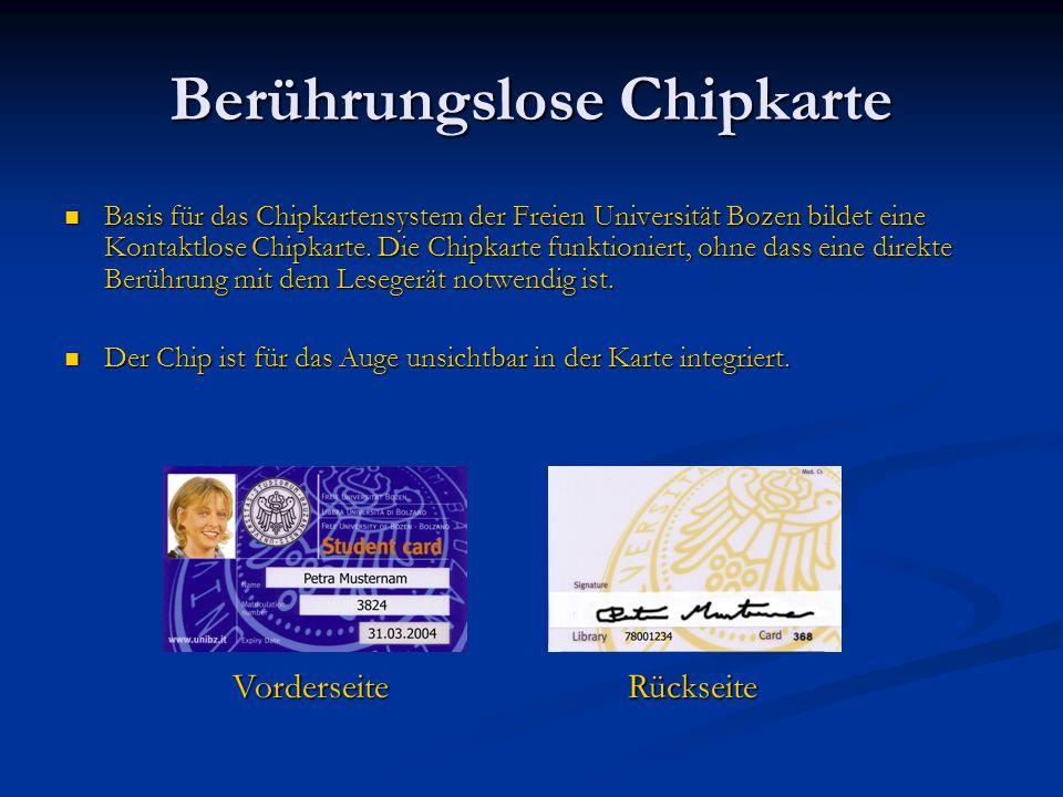 Berührungslose Chipkarte Basis für das Chipkartensystem der Freien Universität Bozen bildet eine Kontaktlose Chipkarte. Die Chipkarte funktioniert, oh