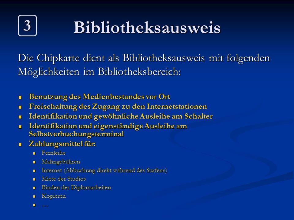 Bibliotheksausweis Die Chipkarte dient als Bibliotheksausweis mit folgenden Möglichkeiten im Bibliotheksbereich: Benutzung des Medienbestandes vor Ort