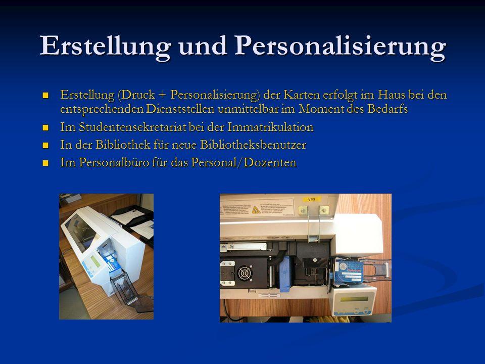 Erstellung und Personalisierung Erstellung (Druck + Personalisierung) der Karten erfolgt im Haus bei den entsprechenden Dienststellen unmittelbar im M