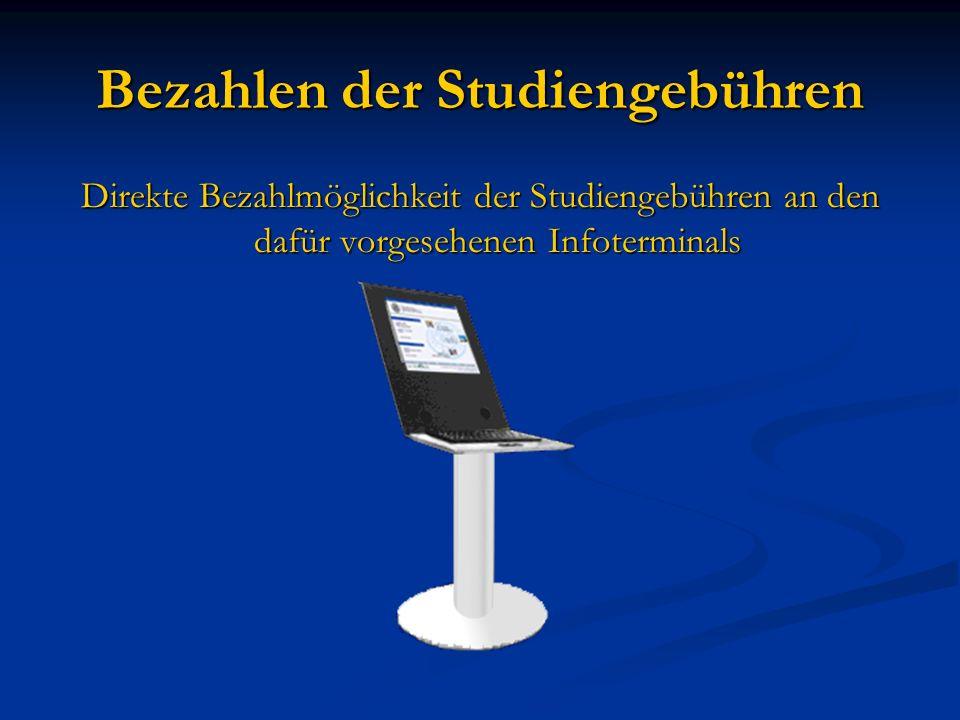 Bezahlen der Studiengebühren Direkte Bezahlmöglichkeit der Studiengebühren an den dafür vorgesehenen Infoterminals