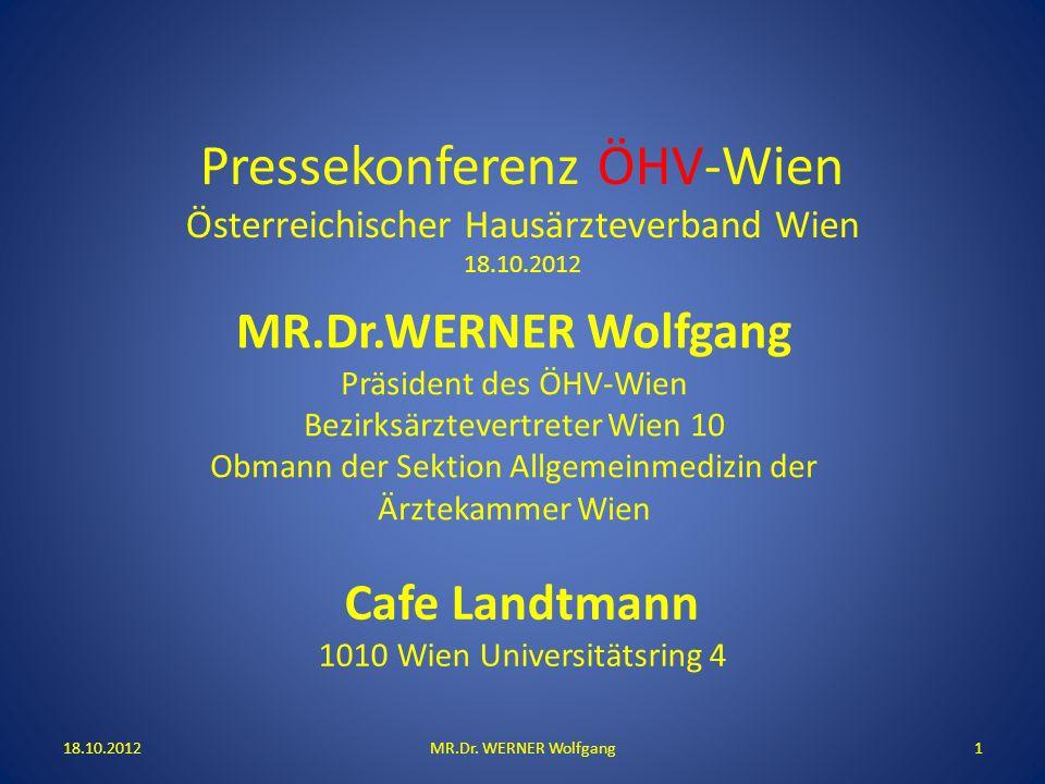 Pressekonferenz ÖHV-Wien Österreichischer Hausärzteverband Wien 18.10.2012 18.10.20121MR.Dr. WERNER Wolfgang Cafe Landtmann 1010 Wien Universitätsring